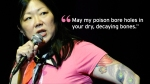Picture of Margaret Cho with text: May my poison bore holes in your dry, decaying bones